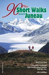 90 Plus Short Walks Around Juneau Cover